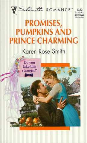 Promises, Pumpkins, And Prince Charming (Do You Take This Stranger) (Silhouette Romance): Karen ...