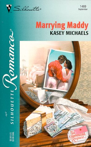 Marrying Maddy (The Chandlers Request...) (Silhouette Romance) (9780373194698) by Kasey Michaels