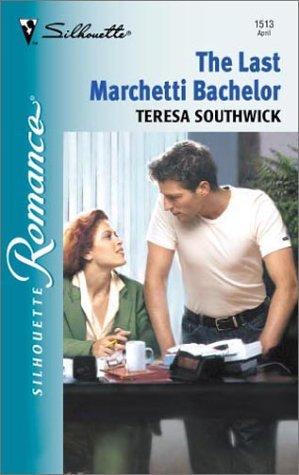 The Last Marchetti Bachelor (Silhouette Romance #1513): Southwick, Teresa