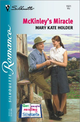 McKinley's Miracle (Silhouette Romance Ser., No. 1521): Holder, Mary Kate