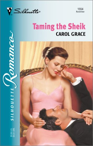 Taming The Sheik (Silhouette Romance): Grace, Carol