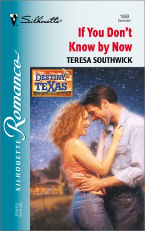 9780373195602: If You Dont Know By Now (Destiny, Texas) (Silhouette Romance)