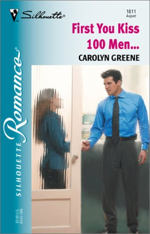 First You Kiss 100 Men. (Silhouette Romance): Greene, Carolyn