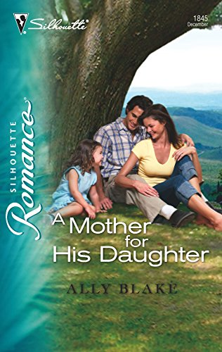 A Mother For His Daughter (Silhouette Romance): Ally Blake