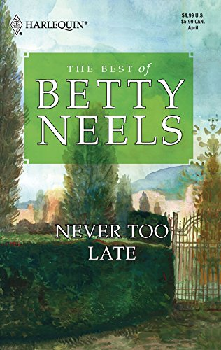 9780373198689: Never Too Late (The Best of Betty Neels)