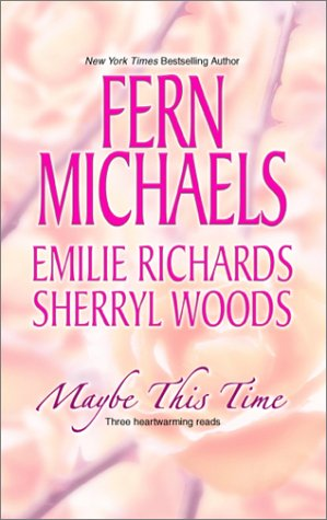 Maybe This Time: Fern Michaels, Emilie Richards, Sherryl Woods