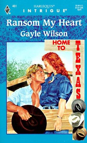 Ransom My Heart (Home To Texas): Wilson, Gayle