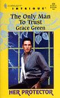 The Only Man to Trust (Her Protector, Book 9) (Harlequin Intrigue Series #476): Green, Grace