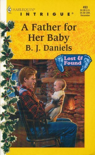 9780373224937: A Father for Her Baby (Lost & Found #5, Harlequin Intrigue #493)