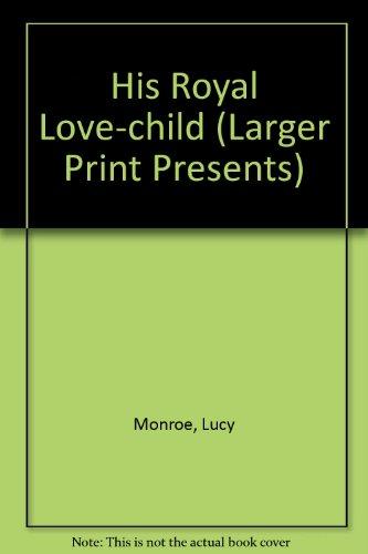 9780373233038: His Royal Love-Child (Larger Print Presents)