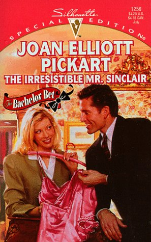 The Irresistible Mr. Sinclair (The Bachelor Bet) (Silhouette Special Edition) (0373242565) by Joan Elliott Pickart