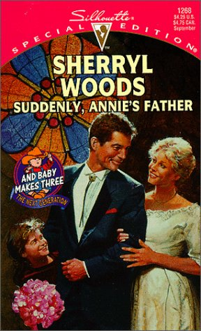 9780373242689: Suddenly Annie's Father (And Baby Makes Three: The Next Generation) (Silhouette Special Edition #1268)