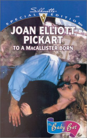 To a Macallister Born: The Baby Bet (Silhouette Special Edition No. 1329) (Special Edition, 1329) (0373243294) by Joan Elliott Pickart