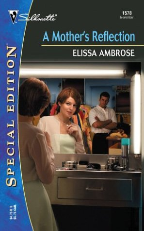 A Mother's Reflection (Silhouette Special Edition) (9780373245789) by Elissa Ambrose