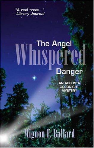 The Angel Whispered Danger (An Augusta Goodnight Mystery): Mignon F. Ballard