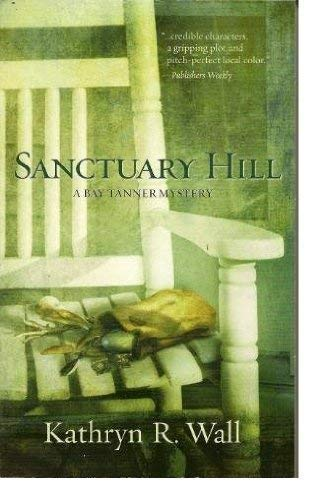 SANCTUARY HILL (A Bay Tanner Mystery): Kathryn R. Wall