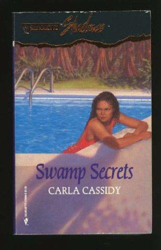 Swamp Secrets (Silhouette Shadows, No 4): Carla Cassidy