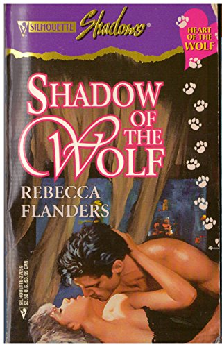 Shadow Of The Wolf (Heart Of The Wolf) (Shadows (Silhouette)): Rebecca Flanders