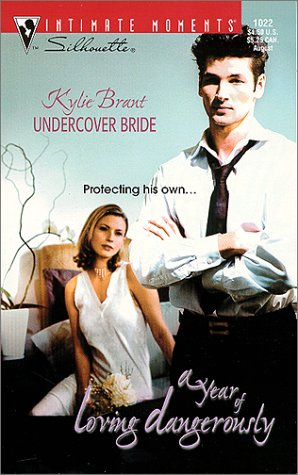 Undercover Bride (A Year of Loving Dangerously) (Silhouette Intimate Moments, 1022): Kylie Brant