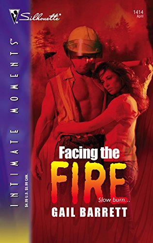 Facing The Fire (Silhouette Intimate Moments): Gail Barrett