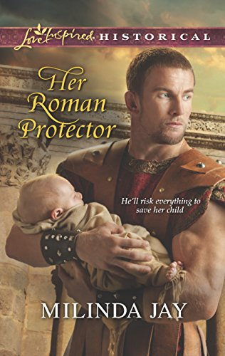 Her Roman Protector (Love Inspired Historical): Jay, Milinda