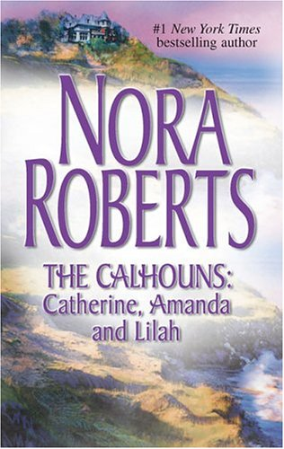9780373285099: The Calhouns: Catherine, Amanda and Lilah: Courting Catherine\A Man for Amanda\For the Love of Lilah (The Calhoun Women)