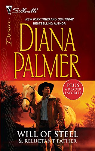 Will of Steel & Reluctant Father: Will of Steel\Reluctant Father (Silhouette Desire 2 in 1) (0373285981) by Diana Palmer