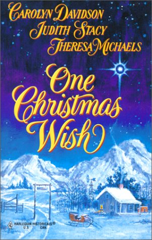 One Christmas Wish (0373291310) by Carolyn Davidson; Judith Stacy; Theresa Michaels