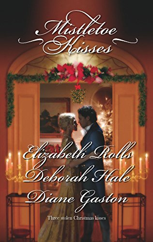 Mistletoe Kisses: A Soldier's Tale\A Winter Night's Tale\A Twelfth Night Tale (0373294239) by Elizabeth Rolls; Deborah Hale; Diane Gaston