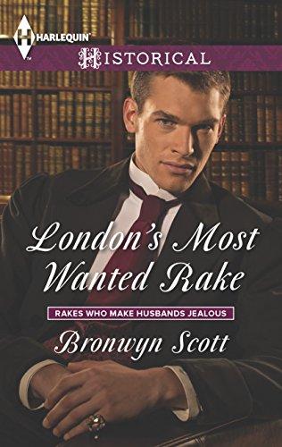 London's Most Wanted Rake (Harlequin Historical\Rakes Who: Scott, Bronwyn