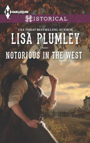 Notorious in the West (Harlequin Historical): Lisa Plumley
