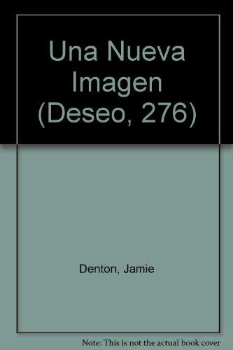 9780373354061: Una Nueva Imagen (Deseo, 276)