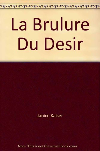 La Brulure Du Desir (Collection Rouge Passion) (French Edition): n/a