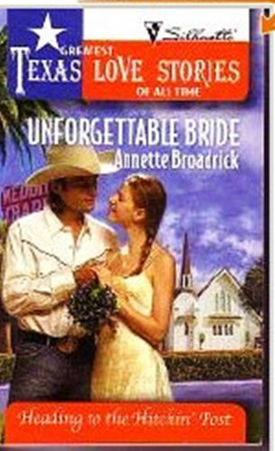 Unforgettable Bride (Greatest Texas Love Stories of all Time: Heading to the Hitchin' Post #1)...