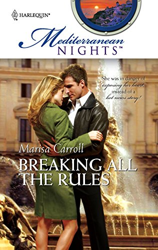 Breaking All The Rules (Harlequin Mediterranean Nights Series): Marisa Carroll