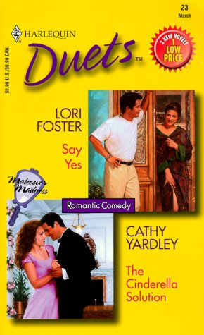 The Cinderella Solution / Say Yes (Harlequin Duets, No 23): Lori Foster, Cathy Yardley