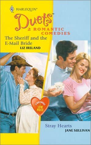 The Sheriff and the E-mail Bride/Stray Hearts (Harlequin Duets 33): Ireland & Sullivan