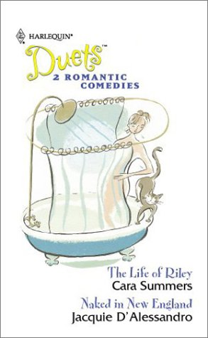 The Life Of Riley / Naked In New England (Harlequin Duets, No 56) (0373441223) by Cara Summers; Jacquie D'Alessandro