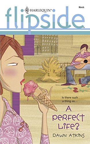 A Perfect Life? (Harlequin Flipside #11): Atkins, Dawn
