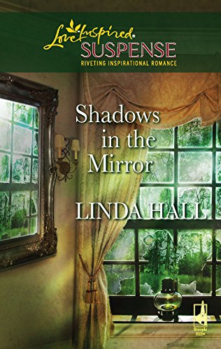 Shadows in the Mirror (Shadows Series #1) (Steeple Hill Love Inspired Suspense #71) (0373442610) by Linda Hall