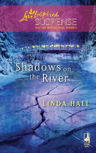 Shadows on the River (Shadows Series #3) (Steeple Hill Love Inspired Suspense #146) (0373443366) by Linda Hall