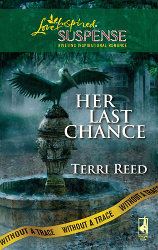 Her Last Chance (Without a Trace Series, Book 6) (Steeple Hill Love Inspired Suspense #152) (9780373443420) by Terri Reed