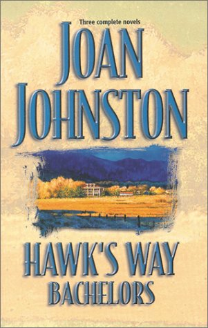 Hawk's Way Bachelors - The Rancher and the Runaway Bride; The Cowboy and The Princess; The Wrangl...