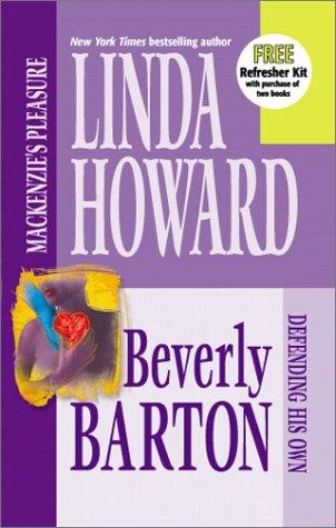 Mackenzie's Pleasure / Defending His Own: Linda Howard, Beverly