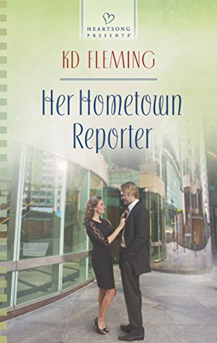Her Hometown Reporter (Heartsong Presents): Fleming, KD