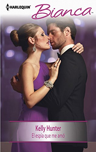 El esp?a que me am?: (The Spy Who Loved Me) (Harlequin Bianca) (Spanish Edition): Hunter, Kelly