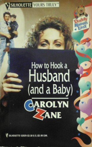 How To Hook A Husband (And A Baby) (Daddy Knows Last) (0373520298) by Zane