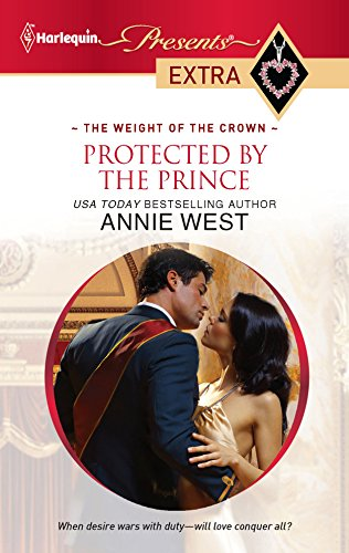 9780373528011: Protected by the Prince: The Weight of the Crown (Harlequin Presents Extra)