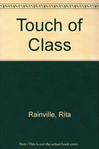 Touch of Class (9780373576944) by Rita Rainville
