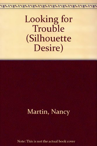 Looking for Trouble (Silhouette Desire): Martin, Nancy